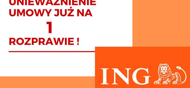 ING Bank unieważnienie umowy kredytu Klientów kancelarii na 1 rozprawie