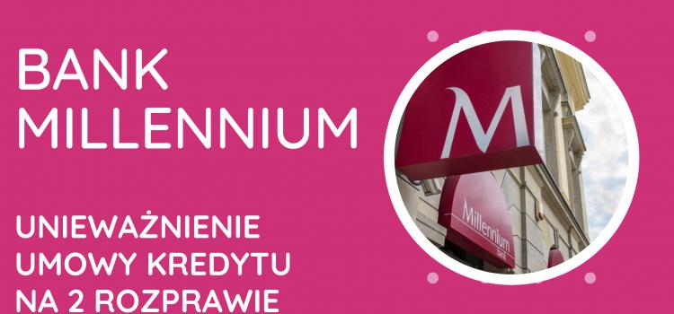Unieważnienie umowy frankowej naszego Klienta – Bank Millennium po 2 rozprawach