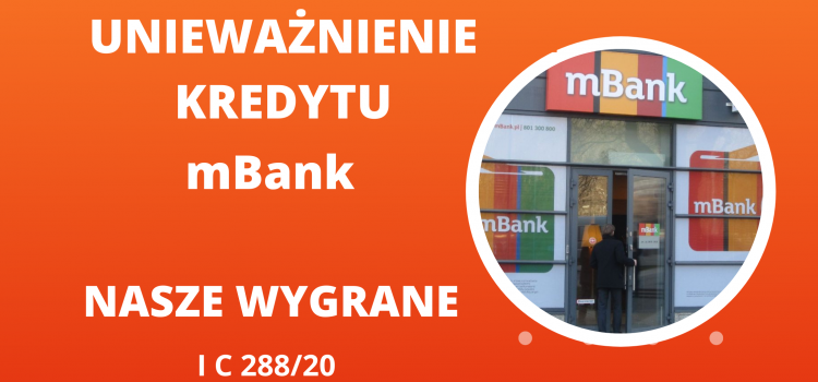 Ponownie wygrywamy z mBank – umowa kredytowa unieważniona w 8 miesięcy na 1 rozprawie