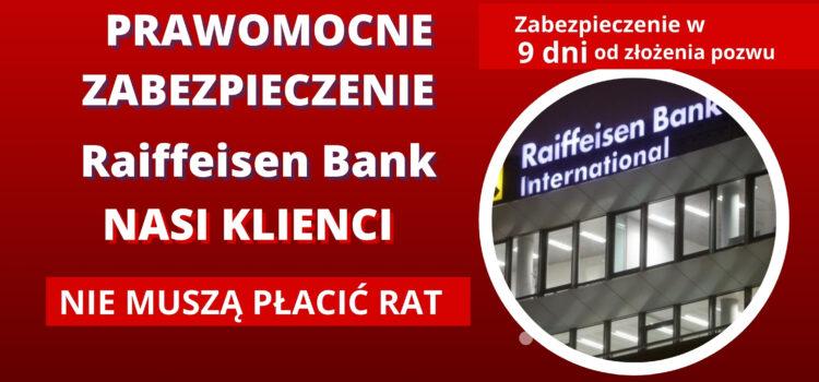 NASI KLIENCI NIE MUSZĄ PŁACIĆ RAT – PRAWOMOCNE ZABEZPIECZENIE RAIFFEISEN BANK