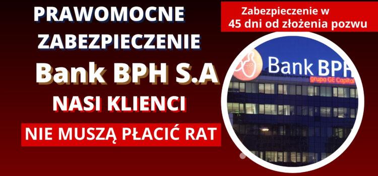 Prawomocne zabezpieczenie w sprawie z Bankiem BPH S.A., pomimo braku spłaty całego kapitału kredytu.