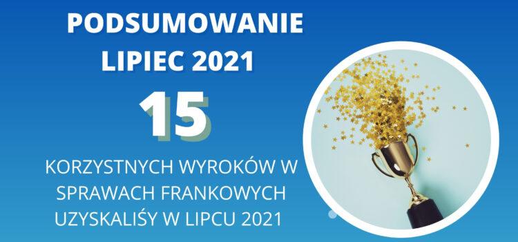 Kancelaria Sosnowski Adwokaci i Radcowie Prawni w lipcu 2021 uzyskała 13 wyroków unieważniających umowy i 2 odfrankowienia!